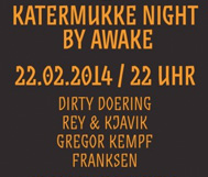 *WiN* Sa, 22.02. // KaterMukke Night BY awake // Dirty Doering, Rey & Kjavik, Gregor Kempf, Franksen